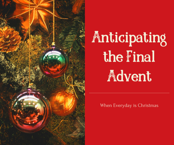 Anticipating the Final Advent